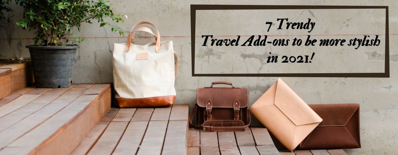 7 Trendy Travel Add ons to be more stylish in 2021